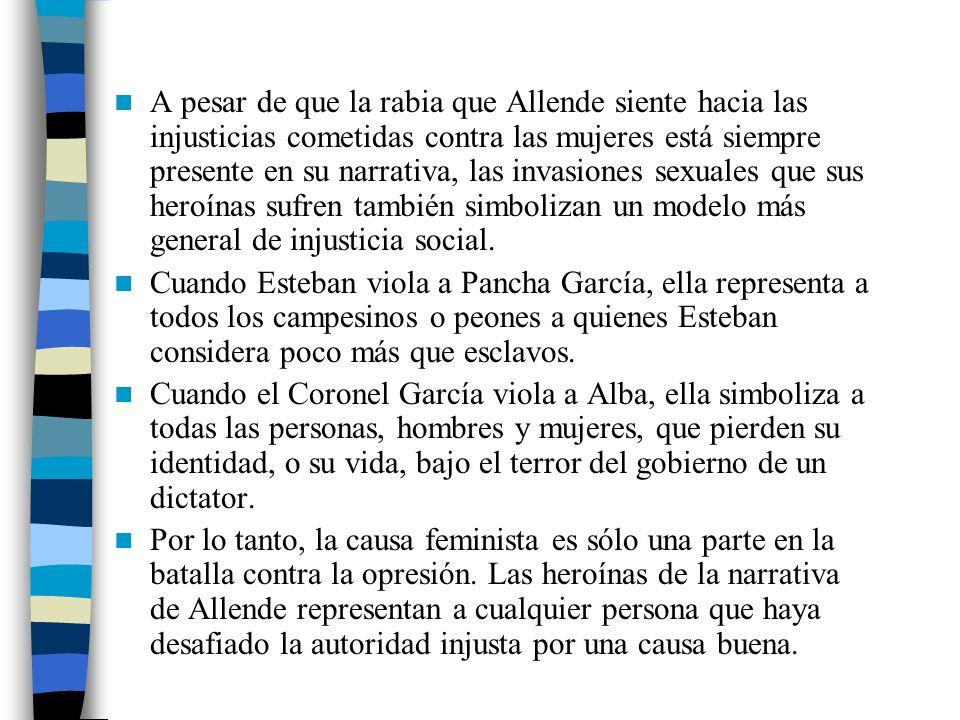 A pesar de que la rabia que Allende siente hacia las injusticias cometidas contra las mujeres está siempre presente en su narrativa, las invasiones se