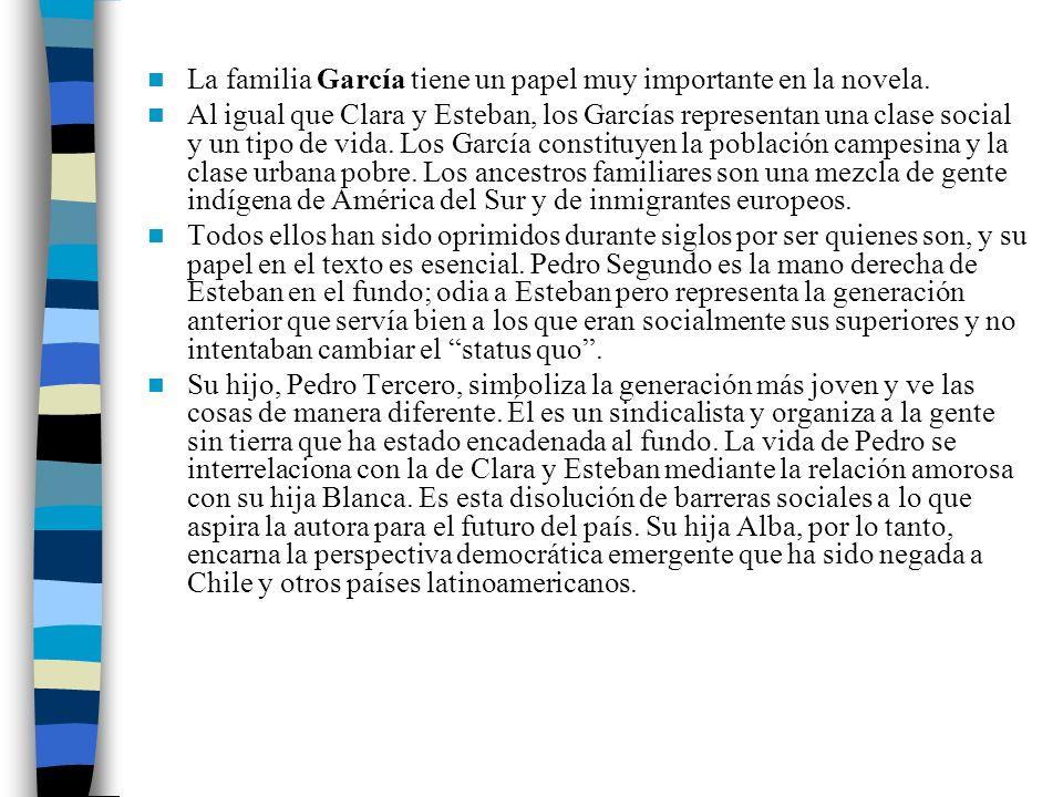 La familia García tiene un papel muy importante en la novela. Al igual que Clara y Esteban, los Garcías representan una clase social y un tipo de vida