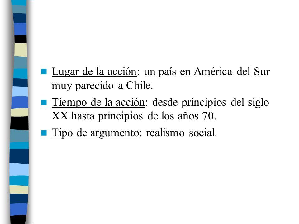 Lugar de la acción: un país en América del Sur muy parecido a Chile. Tiempo de la acción: desde principios del siglo XX hasta principios de los años 7
