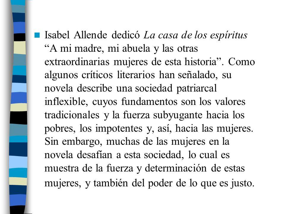 Isabel Allende dedicó La casa de los espíritus A mi madre, mi abuela y las otras extraordinarias mujeres de esta historia. Como algunos críticos liter