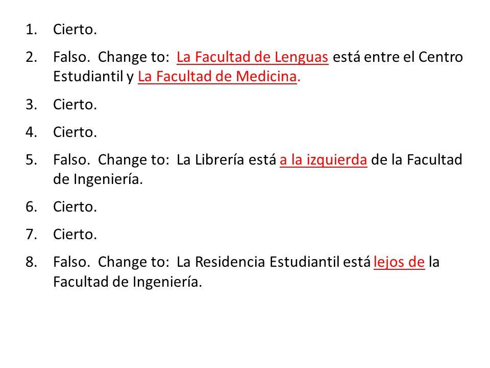 1.Cierto. 2.Falso. Change to: La Facultad de Lenguas está entre el Centro Estudiantil y La Facultad de Medicina. 3.Cierto. 4.Cierto. 5.Falso. Change t