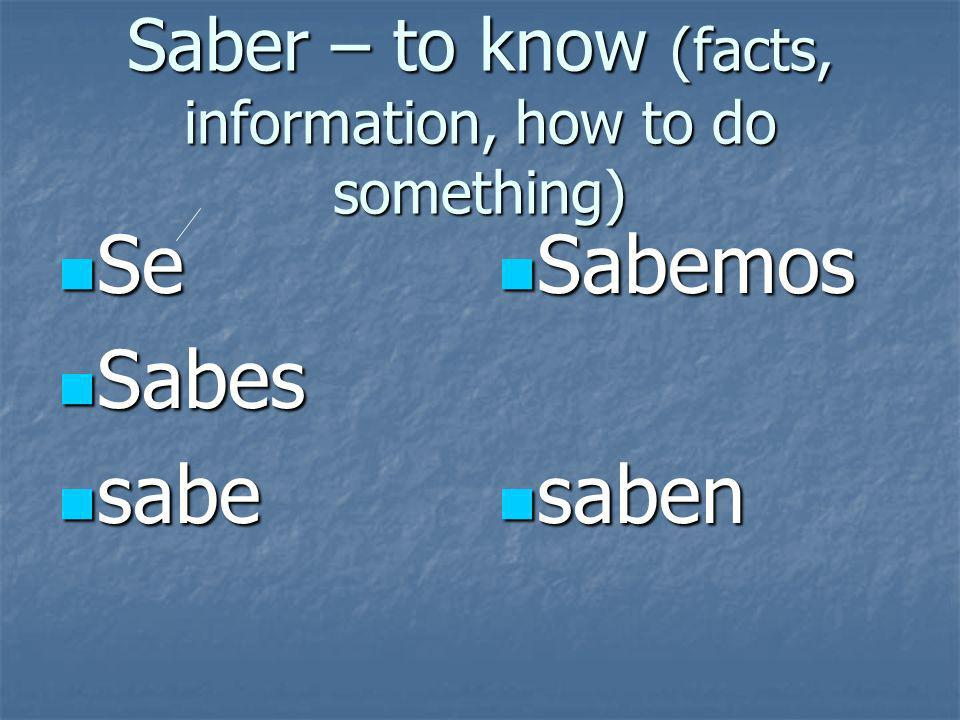 Saber – to know (facts, information, how to do something) Se Se Sabes Sabes sabe sabe Sabemos Sabemos saben saben