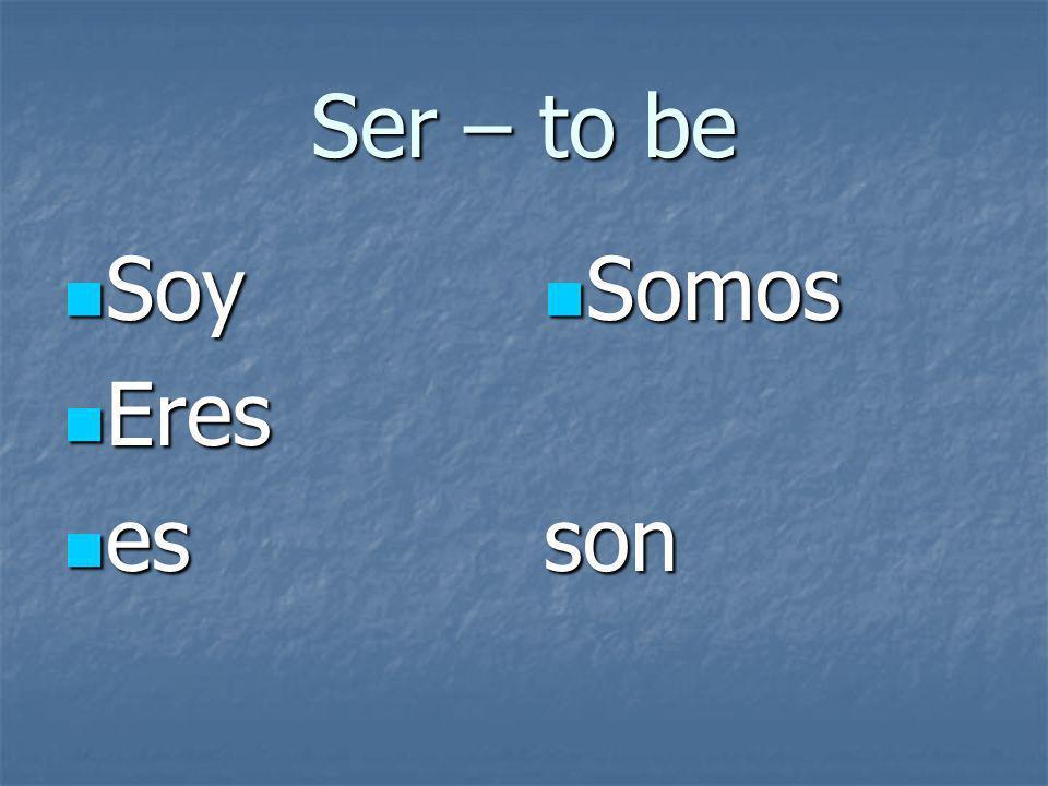 Ser – to be Soy Soy Eres Eres es es Somos Somosson