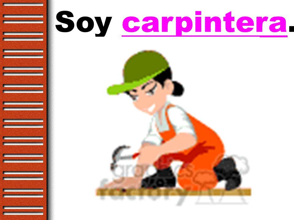 Soy carpintero.