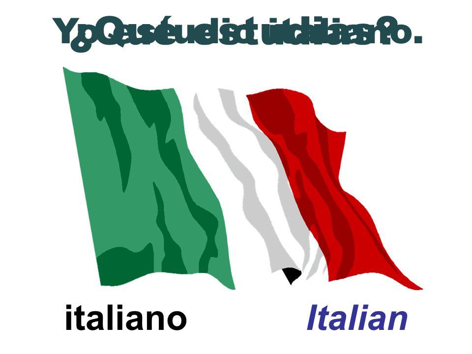 italiano Italian ¿Qué estudias? Yo estudio italiano.