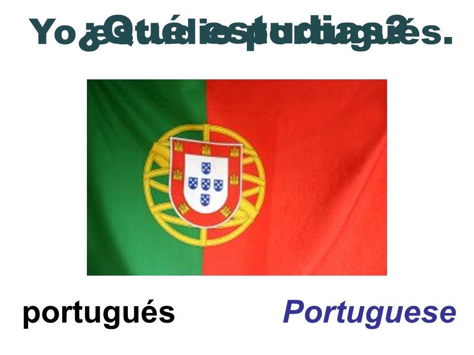 portugués Portuguese ¿Qué estudias? \ Yo estudio portugués.