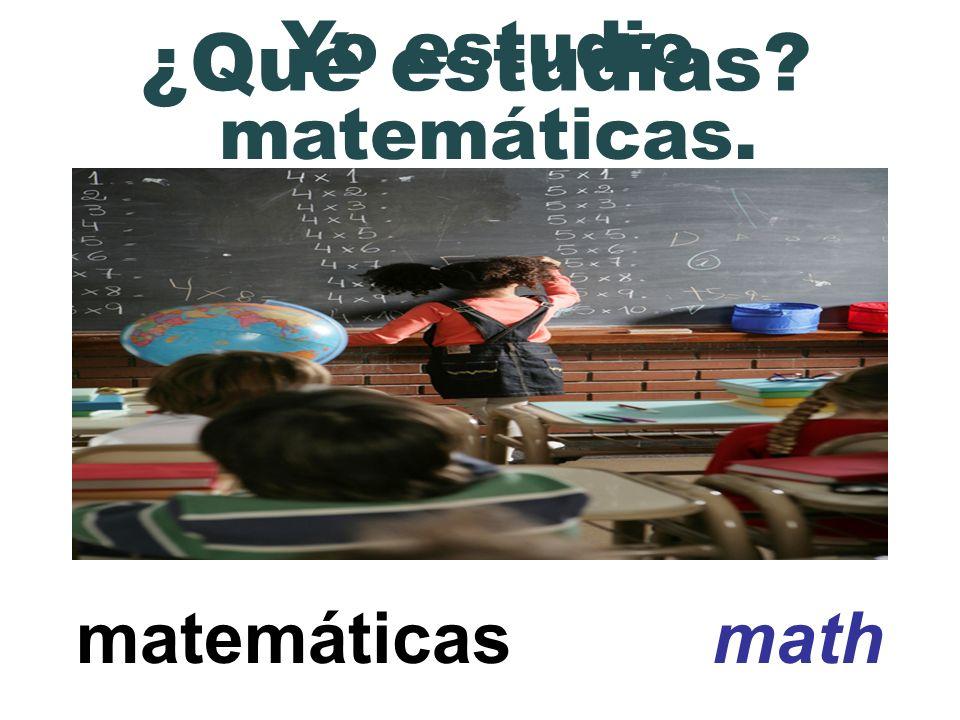 matemáticas math ¿Qué estudias? Yo estudio matemáticas.