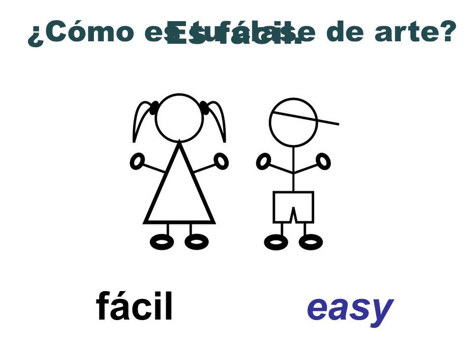 fácil easy ¿Cómo es tu clase de arte? Es fácil.