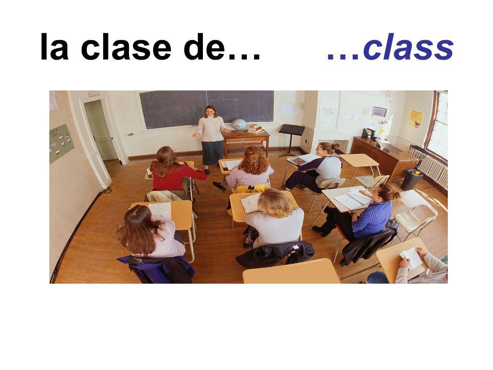 la clase de… …class