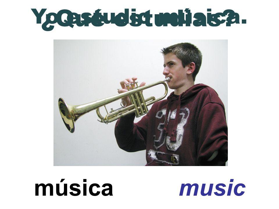 música music ¿Qué estudias? Yo estudio música.