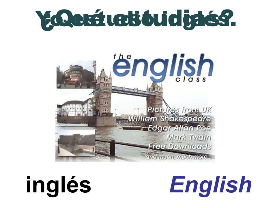 inglés English ¿Qué estudias? Yo estudio inglés.