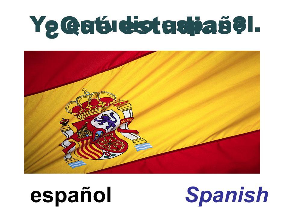 español Spanish ¿Qué estudias? Yo estudio español.