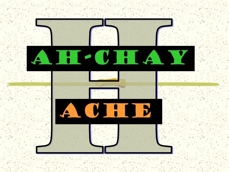 AH-CHAY AcHe