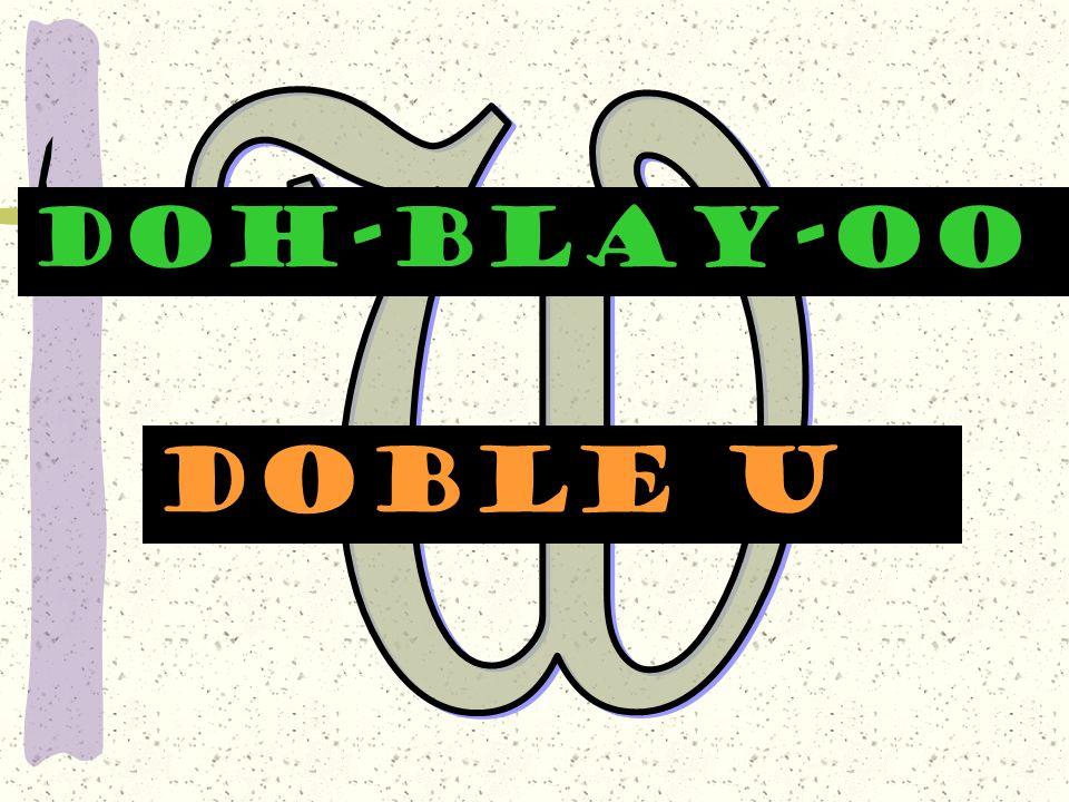 DOH-BLAY-OO Doble u
