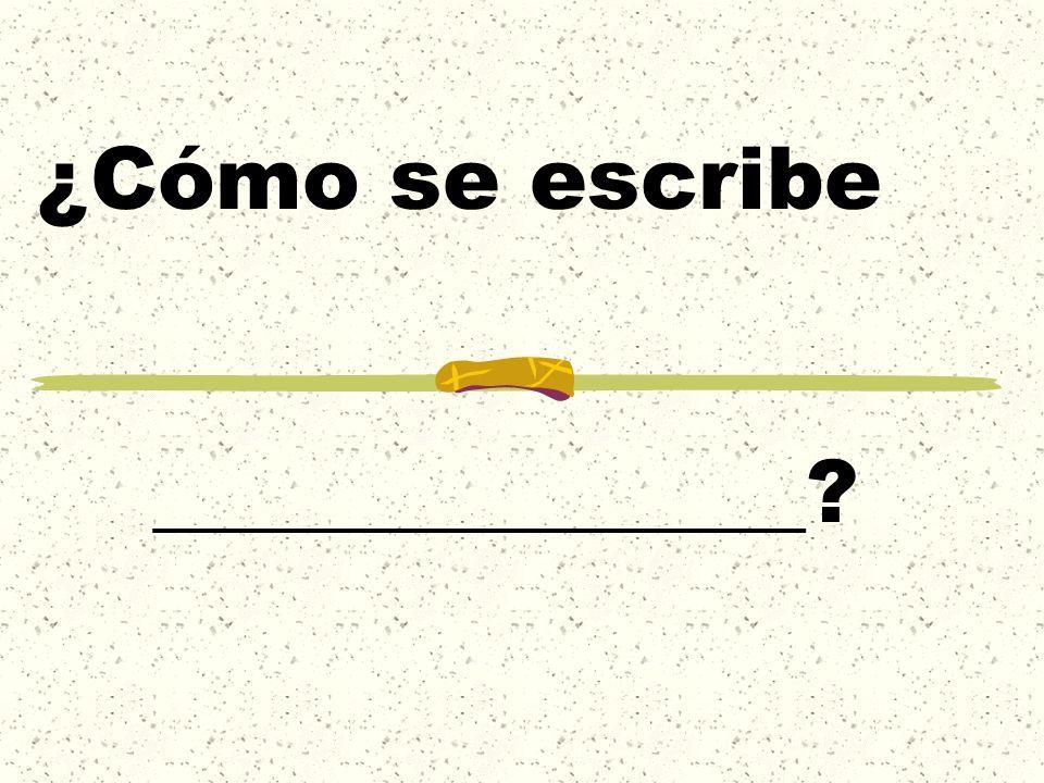 ¿Cómo se escribe _______________?