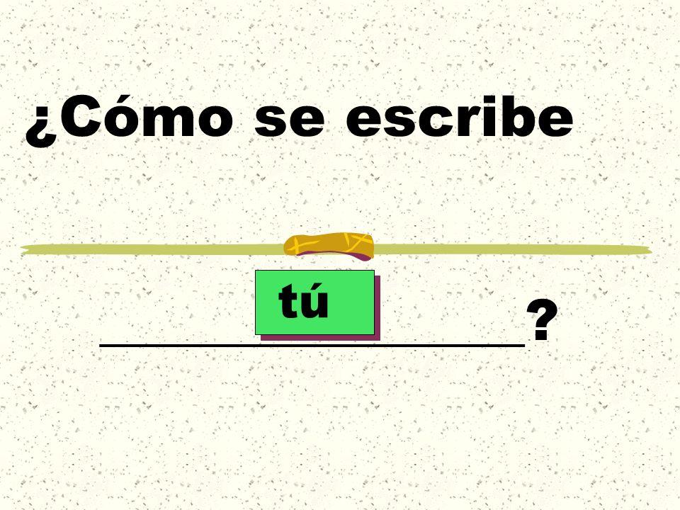 ¿Cómo se escribe _______________? tú