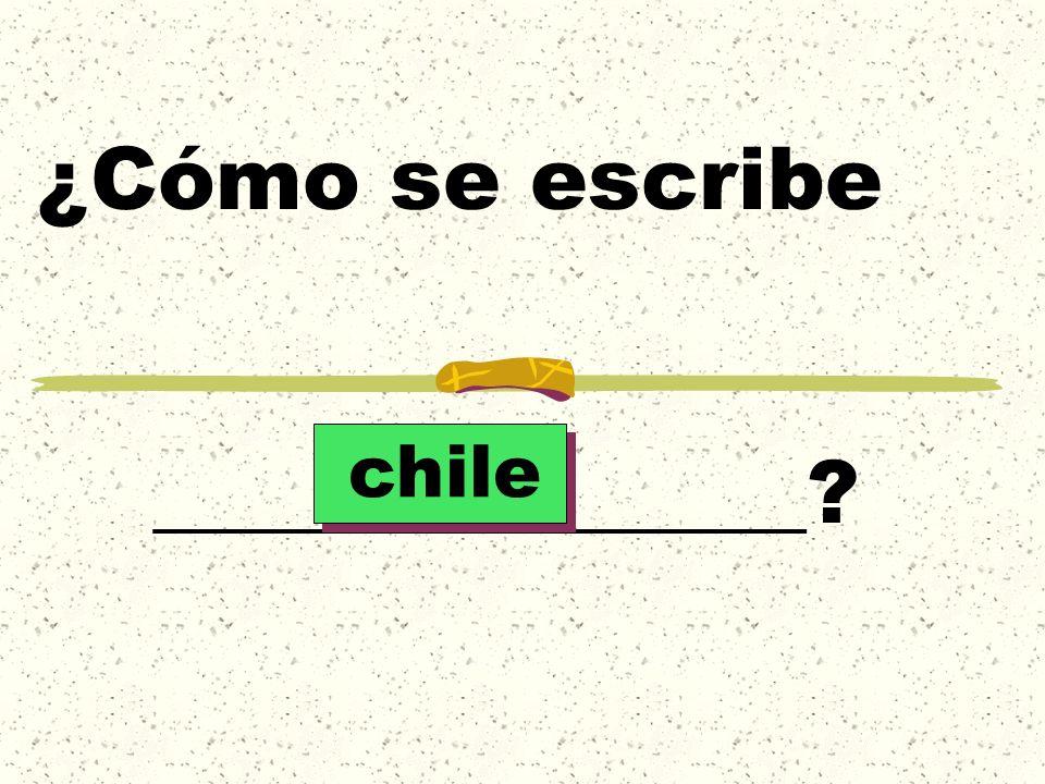 ¿Cómo se escribe _______________? chile