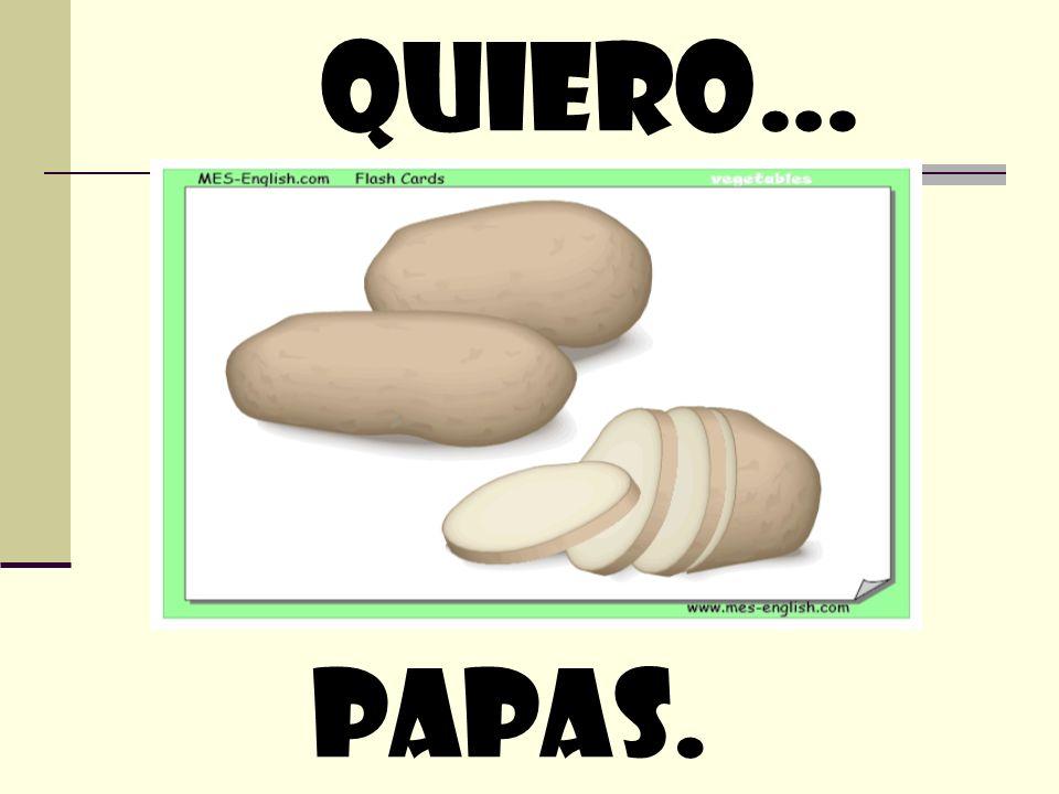 quiero… papas.