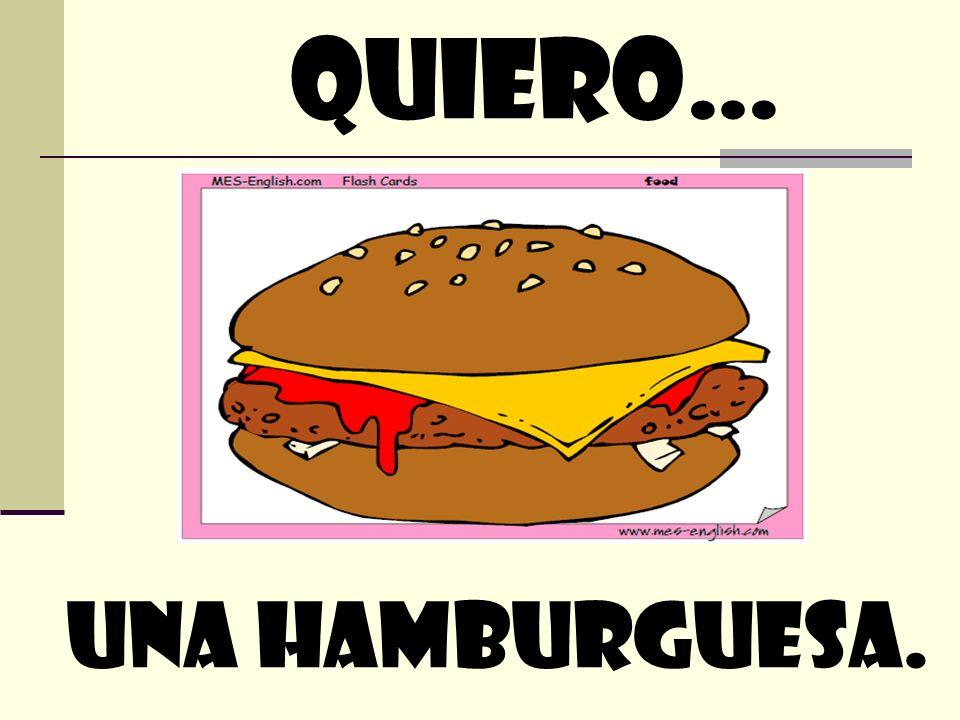 quiero… una hamburguesa.