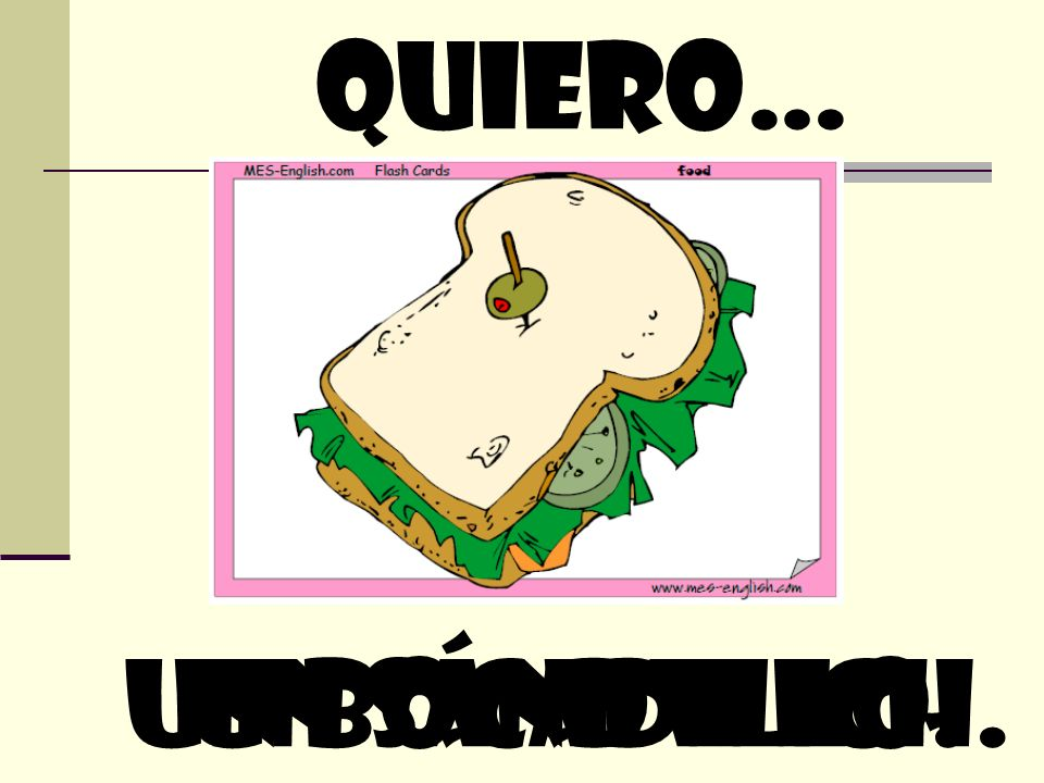 quiero… un sándwich.un bocadillo.