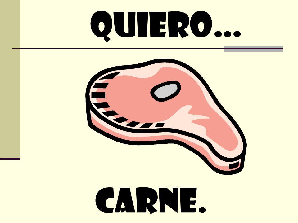 quiero… carne.