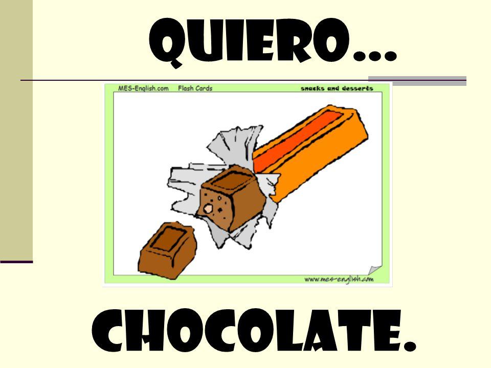 quiero… chocolate.
