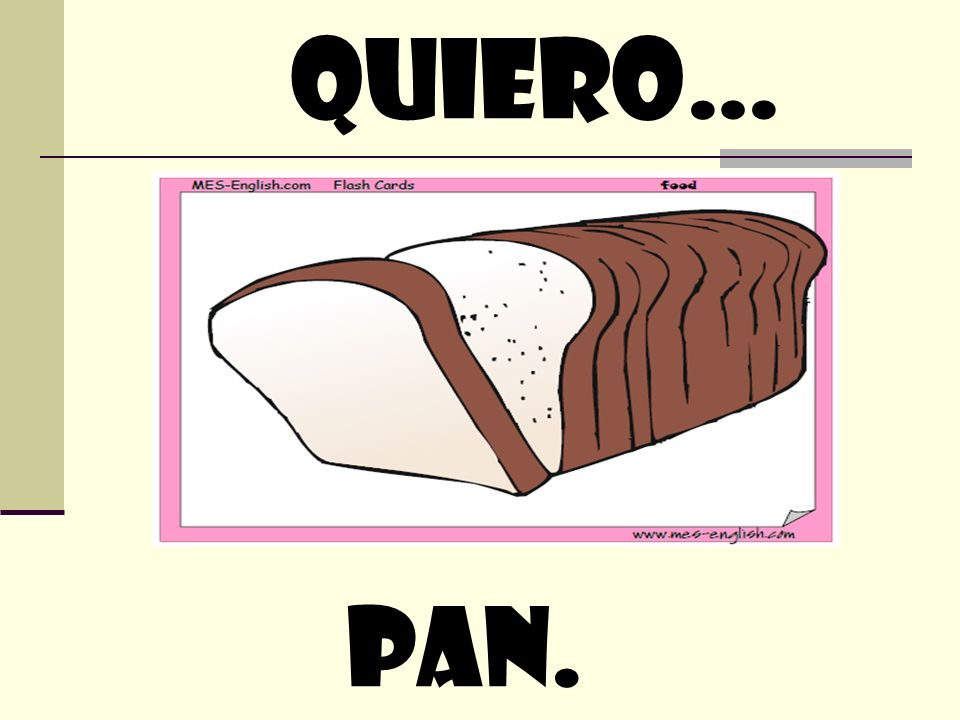 quiero… pan.