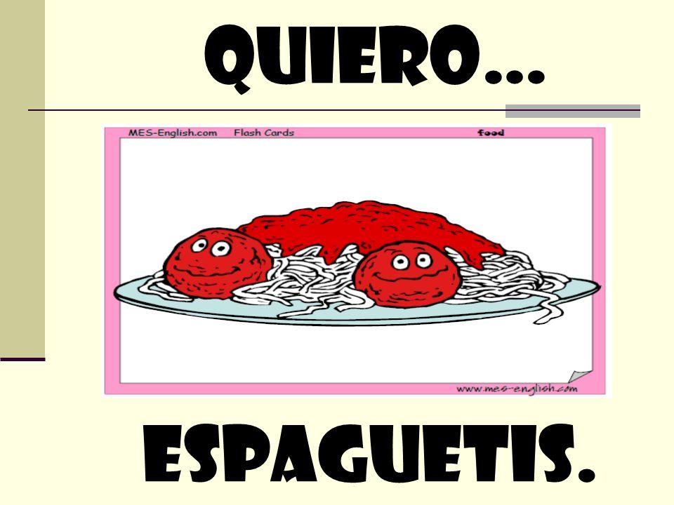 quiero… espaguetis.