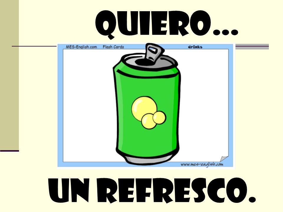 quiero… Un refresco.