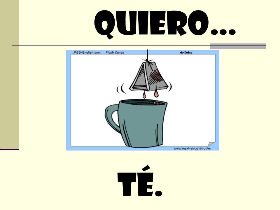 quiero… Té.