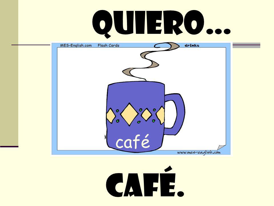 café quiero… café.