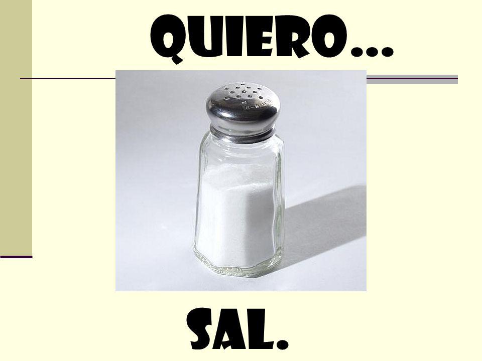 quiero… sal.