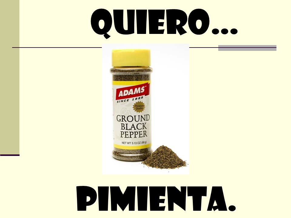 quiero… Pimienta.