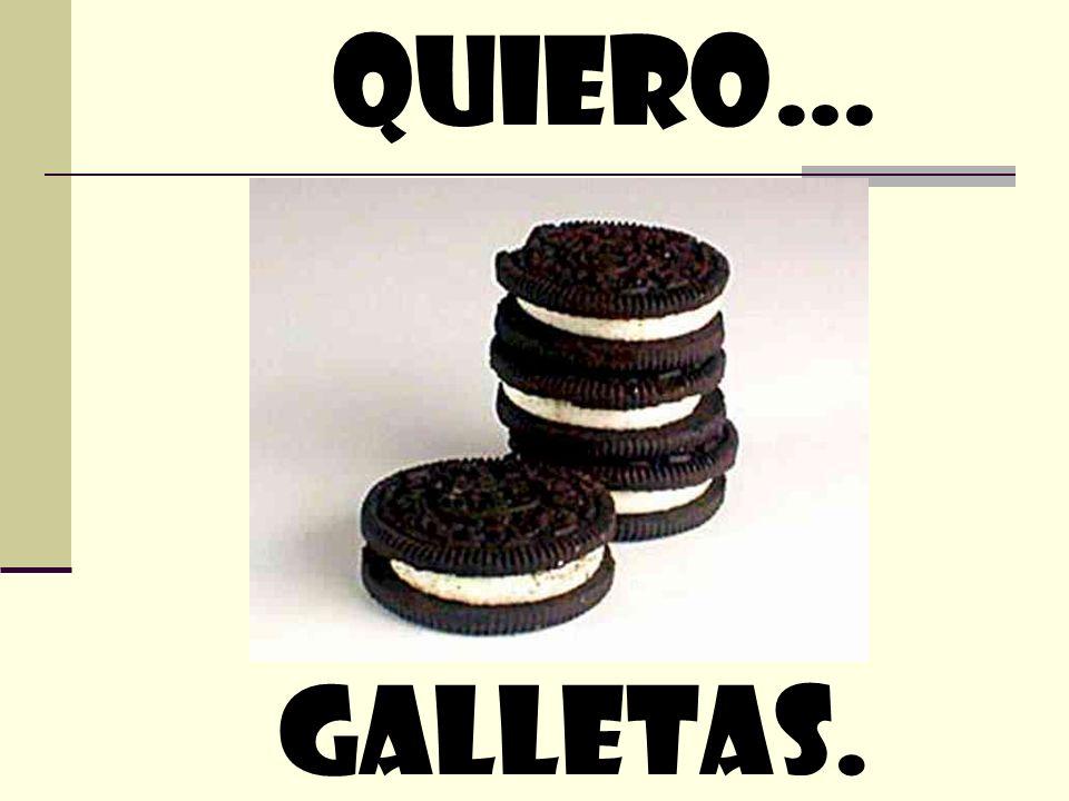 quiero… galletas.