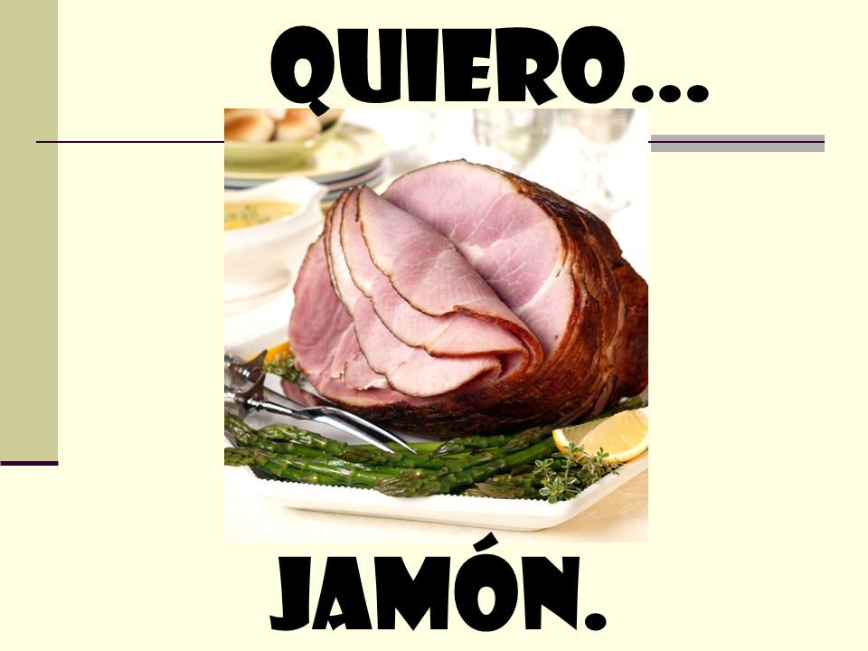 quiero… JamÓn.