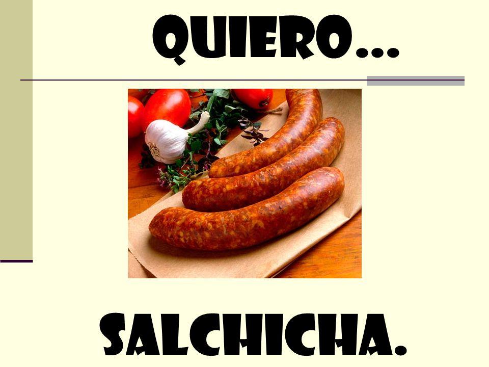 quiero… Salchicha.