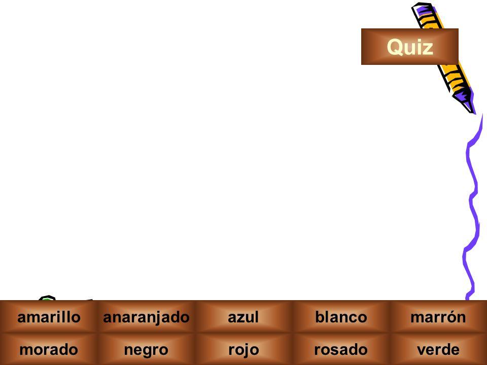 amarillo moradonegrorojorosadoverde amarilloanaranjadoblancomarrón Quiz azul