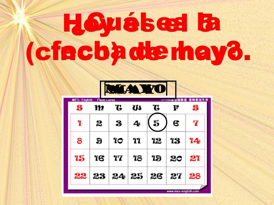 may ¿Cuál es la fecha de hoy? Hoy es el 5 (cinco) de mayo. mayo