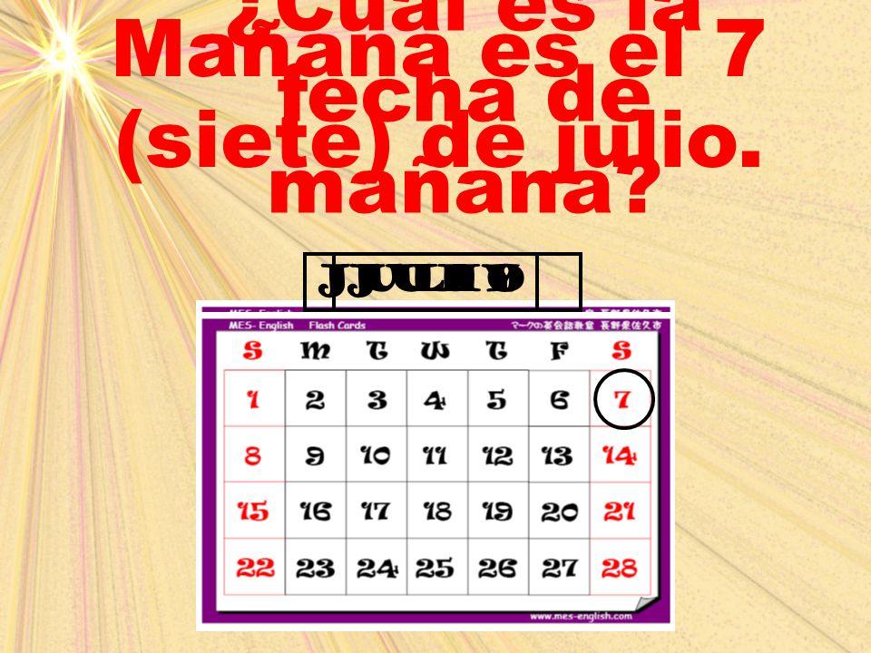 ¿Cuál es la fecha de mañana? Mañana es el 7 (siete) de julio. julyjulio