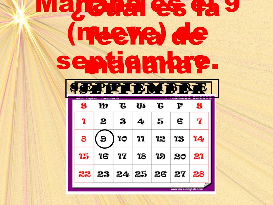 september ¿Cuál es la fecha de mañana? Mañana es el 9 (nueve) de septiembre. septiembre