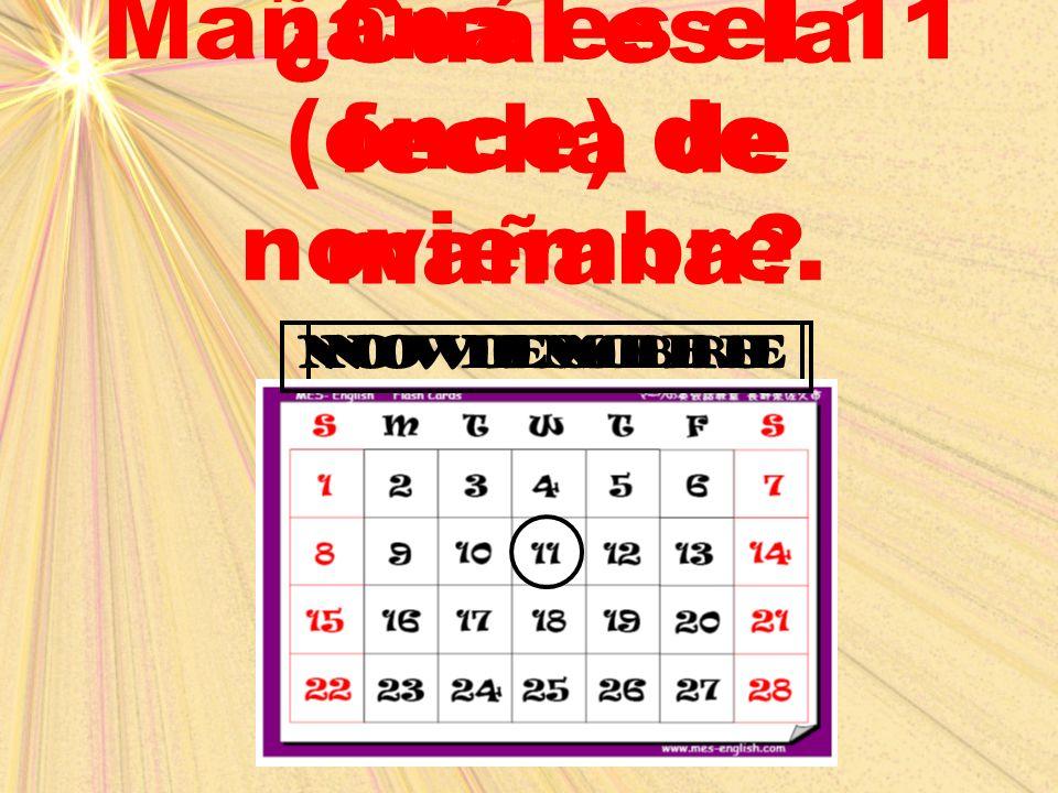 november ¿Cuál es la fecha de mañana? Mañana es el 11 (once) de noviembre. noviembre