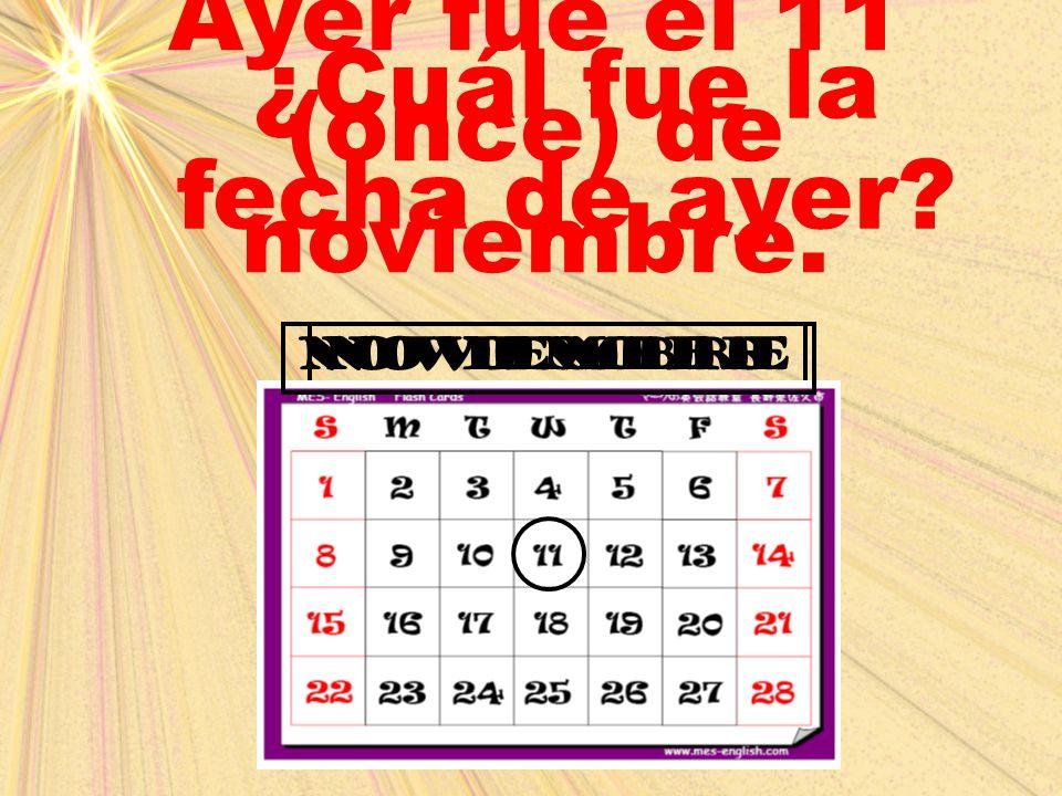 november ¿Cuál fue la fecha de ayer? Ayer fue el 11 (once) de noviembre. noviembre