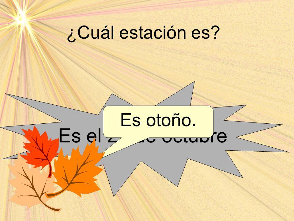 ¿Cuál estación es? Es el 25 de octubre Es otoño.