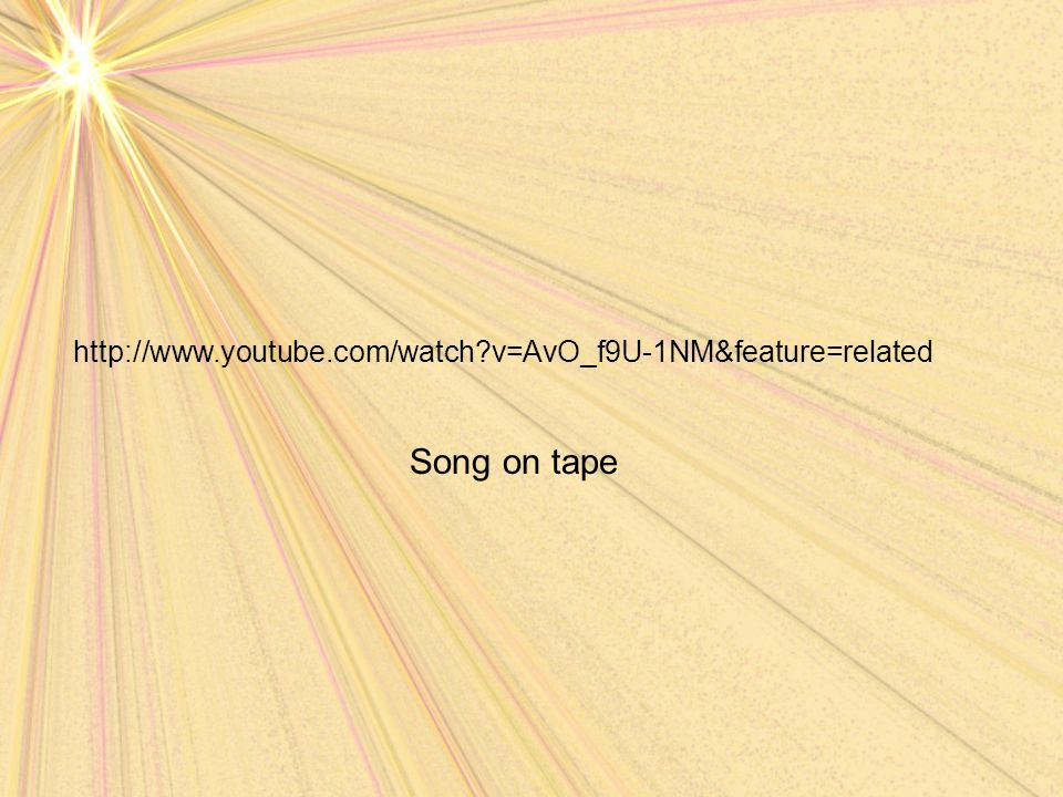 http://www.youtube.com/watch?v=AvO_f9U-1NM&feature=related Song on tape