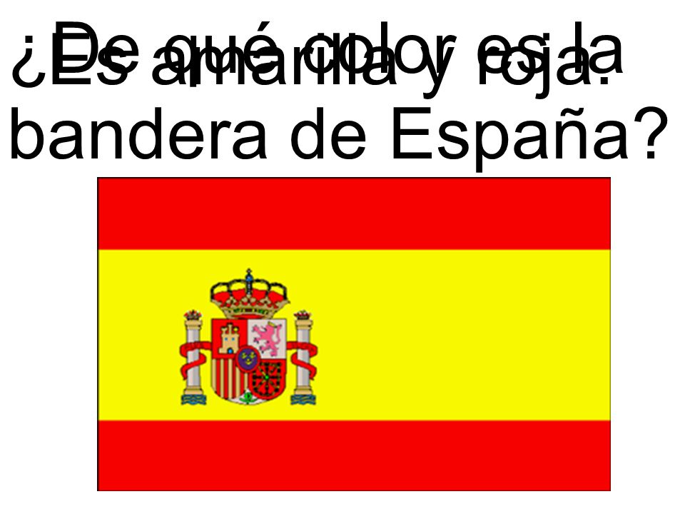 ¿De qué color es la bandera de España? Es amarilla y roja.