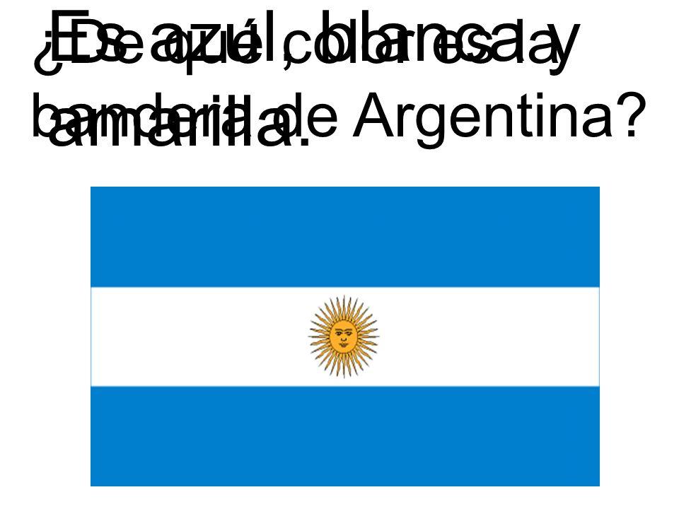 ¿De qué color es la bandera de Argentina? Es azul, blanca y amarilla.