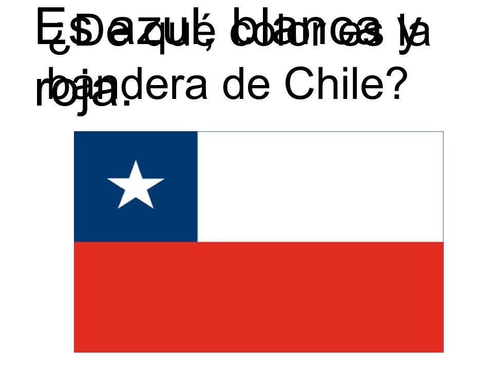 ¿De qué color es la bandera de Chile? Es azul, blanca y roja.