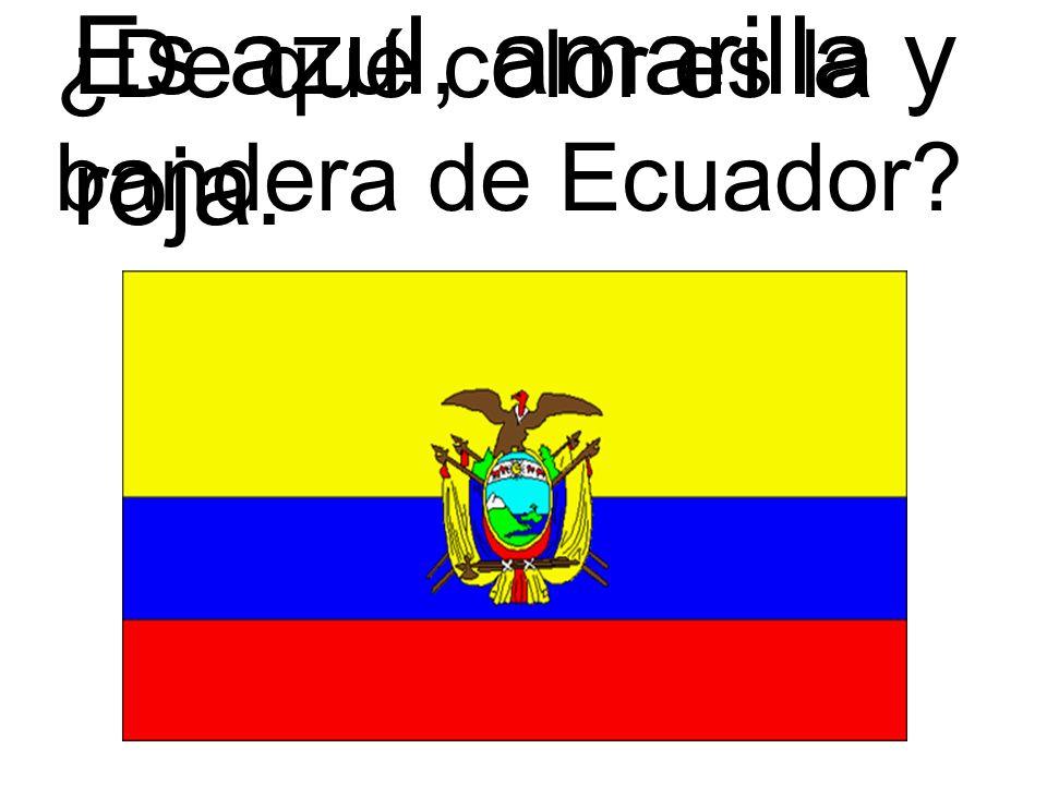 ¿De qué color es la bandera de Ecuador? Es azul, amarilla y roja.
