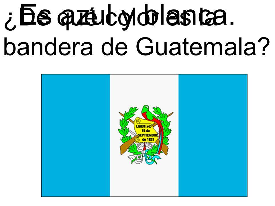 ¿De qué color es la bandera de Guatemala? Es azul y blanca.