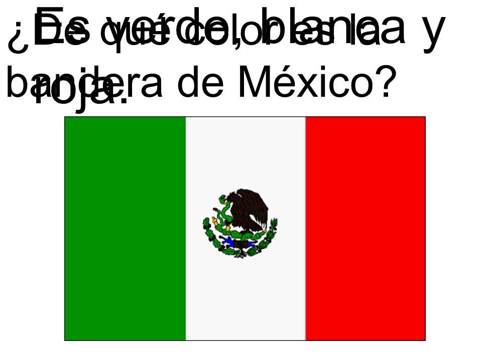 ¿De qué color es la bandera de México? Es verde, blanca y roja.